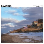 Fawning - Too Late