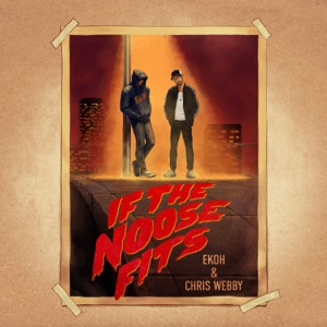Ekoh & Chris Webby - If the Noose Fits