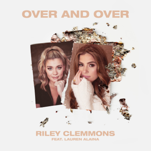 Riley Clemmons - Over And Over feat. Lauren Alaina