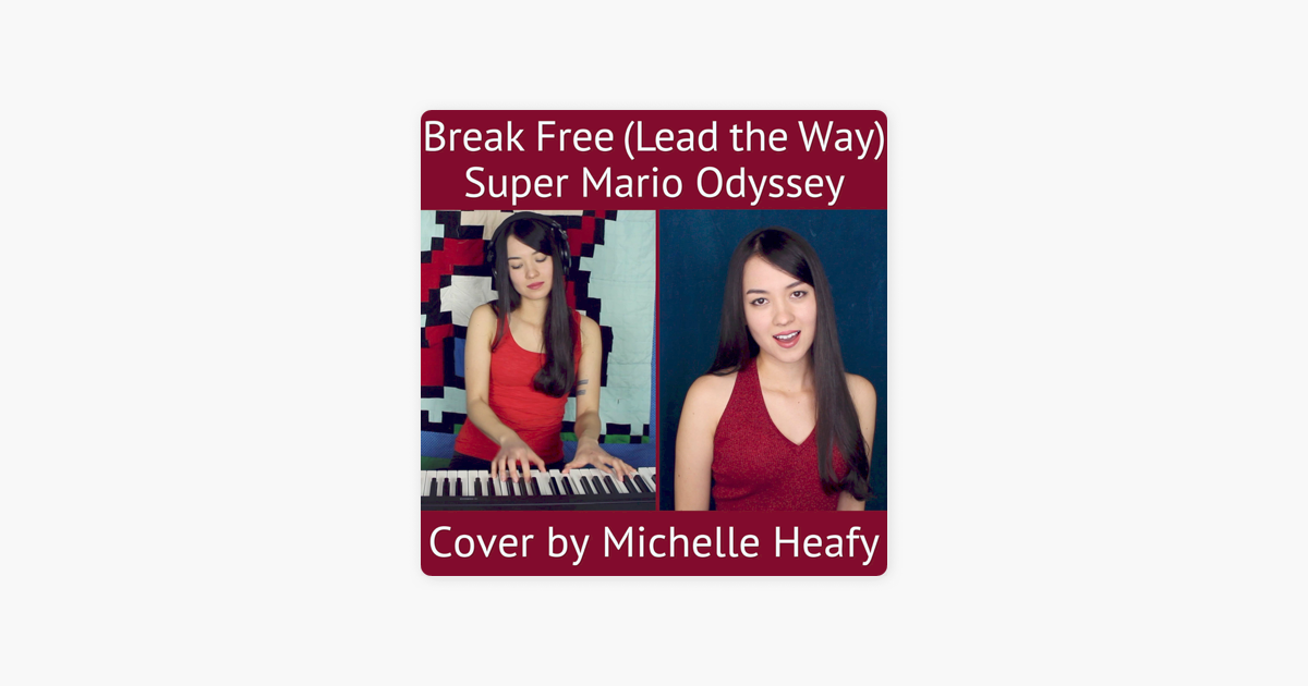 Break Free Lead The Way From Super Mario Odyssey Single By Michelle Heafy On Apple Music