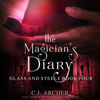 C.J. Archer - The Magician's Diary: Glass and Steele, Book 4 (Unabridged)  artwork
