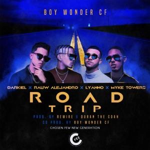 Darkiel, Rauw Alejandro & Boy Wonder CF - Road Trip feat. Lyanno & Myke Towers
