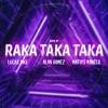 DJ Alan Gomez Matias Mareco DJ & Lucas Rmx - Raka Taka Taka
