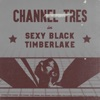 Sexy Black Timberlake - Single — Channel Tres