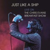 Just Like a Ship Live on the Chris Evans Breakfast Show Single