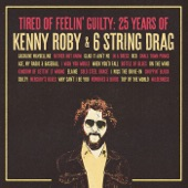 Tired of Feelin' Guilty: 25 Years of Kenny Roby & 6 String Drag