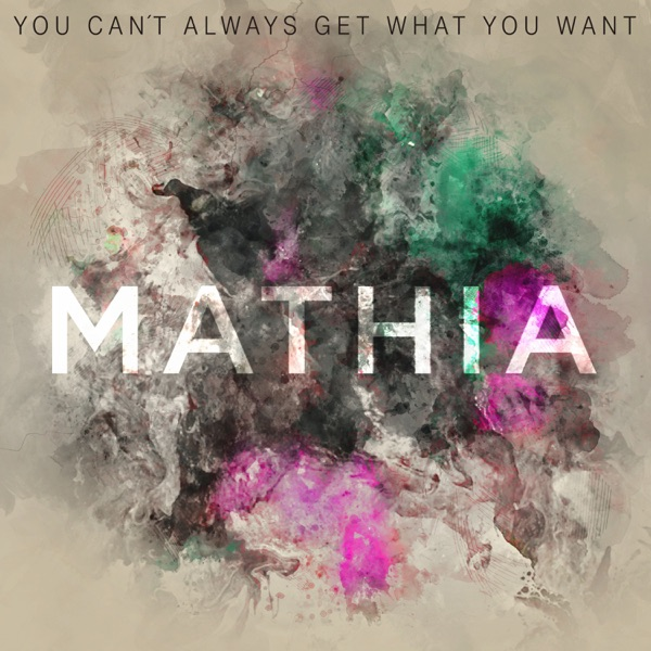 Mathia mit You Can't Always Get What You Want