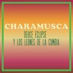 Deuce Eclipse & Los Leones de la Cumbia - Charamusca
