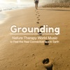 Grounding Nature Therapy World Music to Feel the Real Connection to the Earth