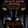 Irtania Adrien - His Mate and His Mistress: Book 1 (Unabridged)  artwork