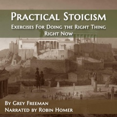 Practical Stoicism: Exercises for Doing the Right Thing Right Now (Unabridged)