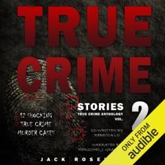 True Crime Stories, Volume 2: 12 Shocking True Crime Murder Cases (Unabridged)