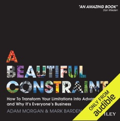 A Beautiful Constraint: How to Transform Your Limitations Into Advantages, And Why It's Everyone's Business (Unabridged)