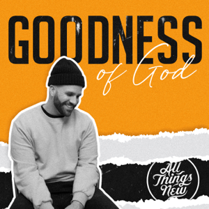 All Things New - Goodness of God