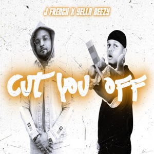 Cut You Off (feat. Yella Beezy) - Single Mp3 Download
