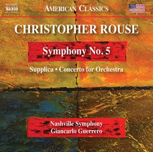 Nashville Symphony & Giancarlo Guerrero - Rouse: Symphony No. 5, Supplica & Concerto for Orchestra