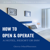 Gerry MacPherson - How to Open & Operate a Hotel, Resort or Inn: The Necessary Steps to a Successful Beginning  artwork