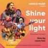 Shine Your Light Unesco Mgiep Kindness Anthem feat Wouter Kellerman Mzansi Youth Choir Laura Dickinson Lonnie Park Single