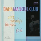 The Bahama Soul Club - Ain't Nobody's Biz-Ness If I Do