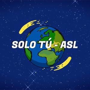 ASL - Solo Tú