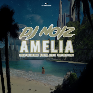 DJ Noiz - Amelia feat. Kennyon Brown, Donell Lewis & Victor J Sefo
