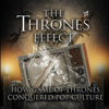 Gil Kidron, Theo Gangi, Valentina Carias, Gemma Smith, M.J. Johnson, Anthony Peter Medina, Abishai Aziz and Ashaya Al-Doory, Chris Christian & Noga Ariel Galor - The Thrones Effect: How HBO's Game of Thrones Conquered Pop Culture (Unabridged)  artwork