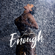 Enough - Fantasia