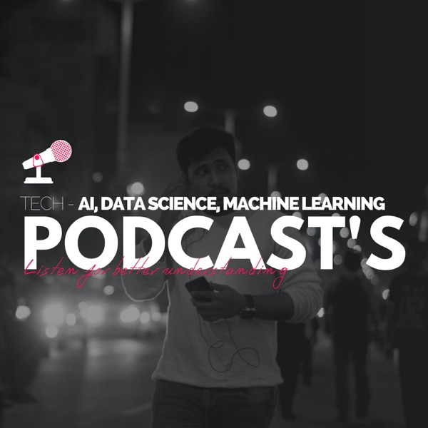 Tech Podcast's - Data Science, AI, Machine Learning(BEPEC)