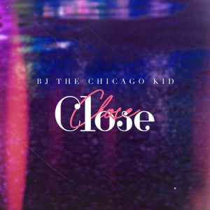 BJ the Chicago Kid - Close