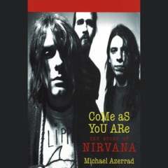 Come As You Are: The Story of Nirvana (Unabridged)