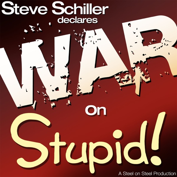 Steve Schiller Declares War on Stupid!