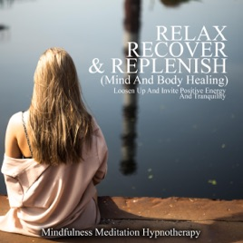 Relax, Recover, & Replenish (Mind and Body Healing): Loosen Up and Invite  Positive Energy and Tranquility Through Guided Sleep Hypnosis and Autogenic