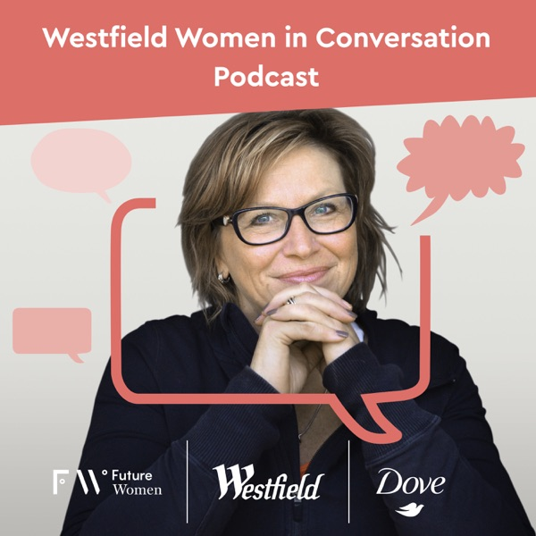 Future Women X Westfield: Women In Conversation Podcast