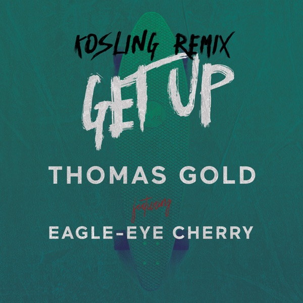 Get Up (Kosling Remix) [feat. Eagle-Eye Cherry] - Single