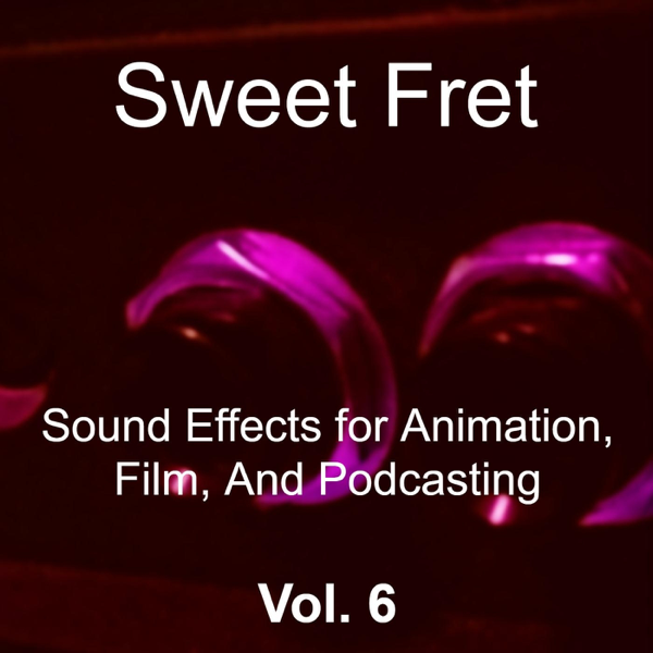 Sound Effects for Animation, Film, And Podcasting, Vol  6 by Sweet Fret