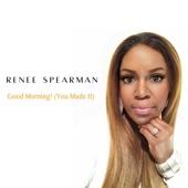 Renee Spearman - Good Morning! (You Made It)