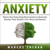 MARCUS THERØN - Anxiety: Rewire Your Brain Using Neuroscience to Overcome Anxiety, Panic Attacks, Fear, Worry, and Shyness (Unabridged)  artwork