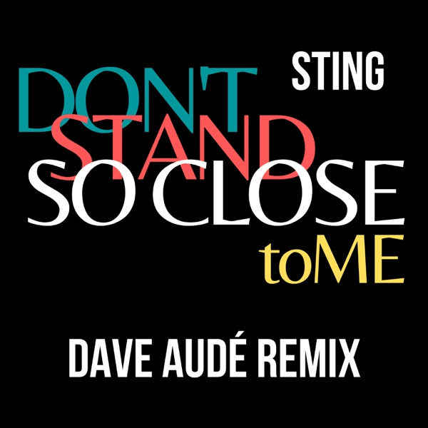 Don't Stand So Close To Me (Dave Audé Remix) - Single