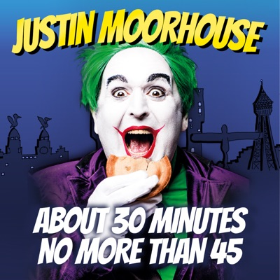 Justin Moorhouse About 30 Minutes No More Than 45