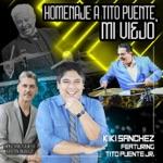Kiki Sanchez - Homenaje a Tito Puente, Mi Viejo (feat. Tito Puente, Jr. & Lefty Perez)