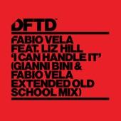 Fabio Vela - I Can Handle It (feat. Liz Hill) (Gianni Bini & Fabio Vela Extended Old School Mix)