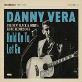 Hold on to Let Go (The New Black & White - Home Recordings) - Danny Vera