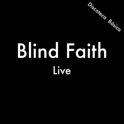 Blind Faith (Discoteca Básica) [Live] - Blind Faith