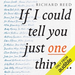 If I Could Tell You Just One Thing: Encounters with Remarkable People and Their Most Valuable Advice (Unabridged)