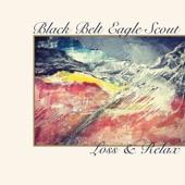 Black Belt Eagle Scout - Loss & Relax