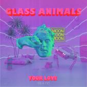 Your Love (D�j� Vu) - Glass Animals