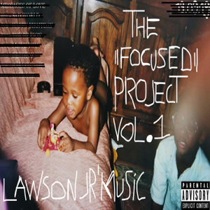 "Lawson Jr'music - The ""Focused"" Project, Vol. 1"