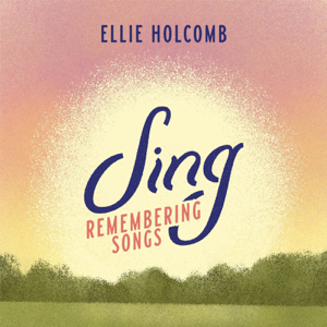 Ellie Holcomb - Sing: Remembering Songs - EP