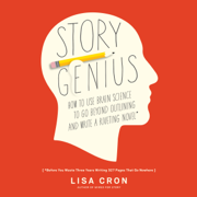 Story Genius: How to Use Brain Science to Go Beyond Outlining and Write a Riveting Novel (Before You Waste Three Years Writing 327 Pages That Go Nowhere) (Unabridged)