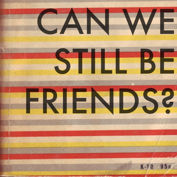 Can We Still Be Friends?